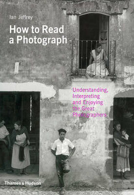 How to Read a Photograph: Understanding, Interpreting and Enjoying the Great Photographers