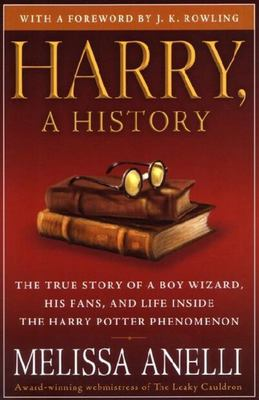 Harry, A History : The True Story of a Boy Wizard, His Fans, and Life Inside the Harry Potter Phenomenon