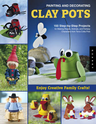 Painting and Decorating Clay Pots: 150 Step-by-step Projects for Making People, Animals, and Fantasy Characters on Terra-cotta Pots