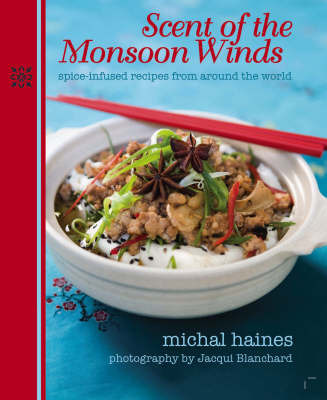 Scent of the Monsoon Winds: Spice-Infused Recipes From Around the World