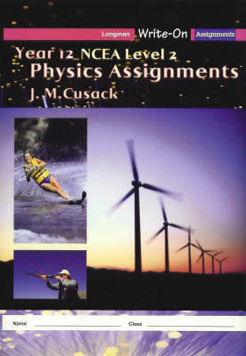 Year 12 Physics Assignments - NCEA Level 2: Longman Write-on Assignments (2nd Edition) ~