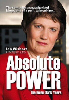 The Helen Clark Years -Absolute Power :