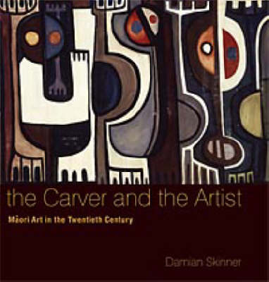 The Carver and the Artist : Maori Art in the Twentieth Century