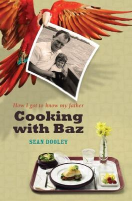 Cooking with Baz : Getting to Know my Dad