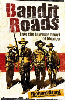 Bandit Roads : Into the Lawless Heart of Mexico