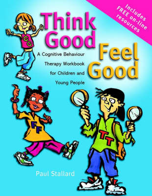 Think Good, Feel Good, a Cognitive Behaviour Therapy Workbook for Children and Young People