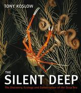 The Silent Deep - The discovery, ecology and conservation of the deep sea