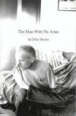 The Man With No Arms & Other Stories