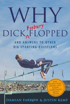 Why Dick Fosbury Flopped: And Answers to Other Big Sporting Questions