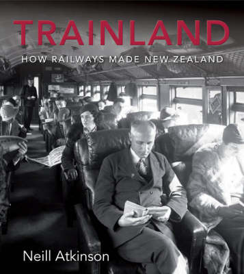 Trainland: How Railways Made New Zealand