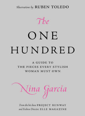The One Hundred :  A Guide to the Pieces Every Stylish Woman Must Own