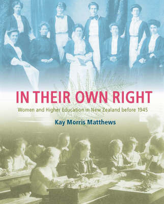 In Their Own Right: Women and Higher Education in New Zealand Before 1945