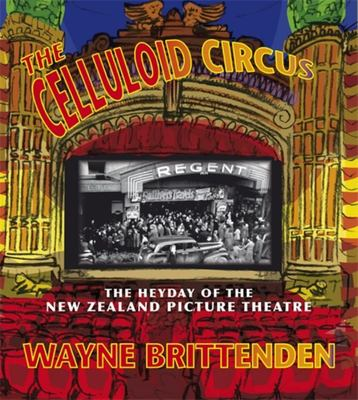 The Celluloid Circus: The Heyday of the New Zealand Picture Theatre
