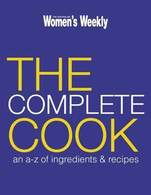AWW The Complete Cook: An A-Z of Ingredients and Recipes