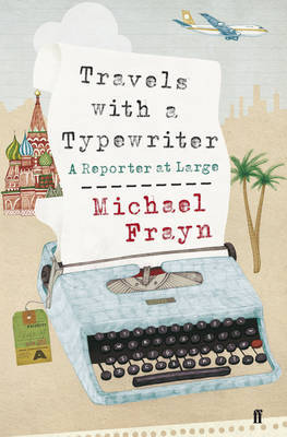 Travels with a Typewriter: A Reporter at Large