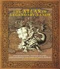 The Atlas of Legendary Lands: Fabled Kingdoms, Phantom Islands, Lost Continents and Other Mythical Worlds