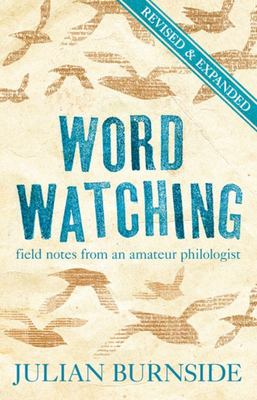 Word Watching: Field Notes from an Amateur Philologist