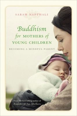 Buddhism for Mothers of Young Children: Becoming a Mindful Parent