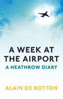 A Week At The Airport : A Heathrow Diary