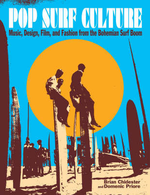 Pop Surf Culture : Music, design, film and fashion from the Bohemian surf boom