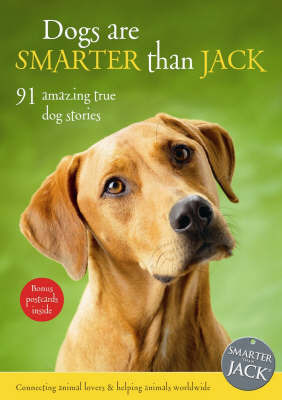 Dogs Are Smarter Than Jack : 91 amazing true dog stories