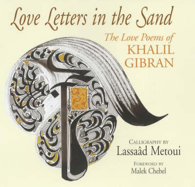 Love Letters in the Sand : The love poems of Kahil Gibran