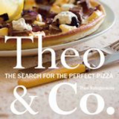 Theo & Co . The Search for the Perfect Pizza
