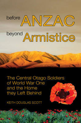 Before ANZAC, Beyond Armistice  : The Central Otago Soldiers of World war One and the Home They Left Behind