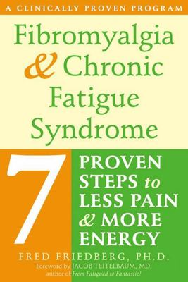 Fibromyalgia and Chronic Fatigue Syndrome: : Seven Proven Steps to Less Pain and More