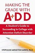 Making the Grade with Add: A Student's Guide to Succeeding in College with Attention Deficit Disorder