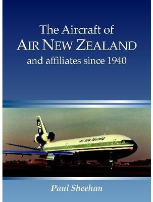 The Aircraft of Air New Zealand and affiliates since 1940