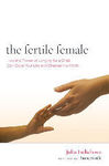 The Fertile Female: How the Power of Longing for a Child Can Save Your Life and Change the World