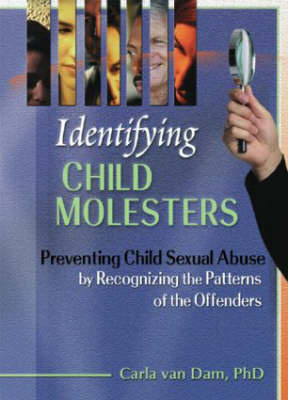 Identifying Child Molesters: Preventing Child Sexual Abuse by Recognizing the Patterns of the Offenders