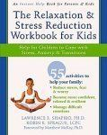The Relaxation and Stress Reduction Workbook for Kids: Help for Children to Cope wiht Stress, Anxiety & Transitions (An Instant Help Book for Parents & Kids)