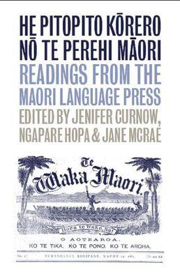 He Pitopito Korero no te Perehi Maori : Readings from the Maori-language press