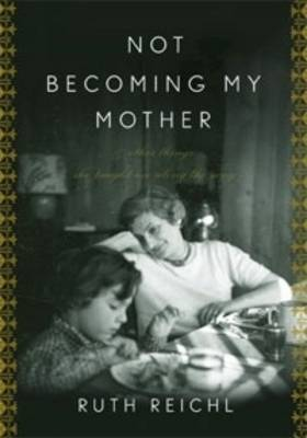 Not Becoming My Mother and Other Things She Taught Me Along the Way