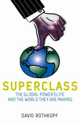 The Superclass: The Global Power Elite and the World They Are Making