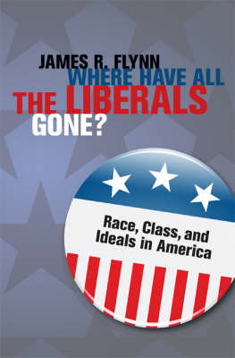 Where Have All the Liberals Gone? Race, Class, and Ideals in America [BT]