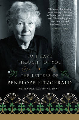 So I Have Thought of You. The Letters of Penelope Fitzgerald