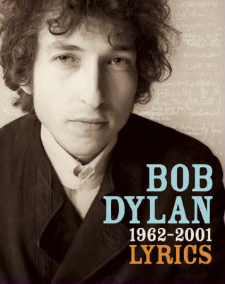 Bob Dylan : Lyrics 1962-2001