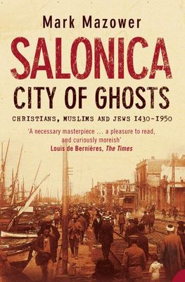 Salonica, City of Ghosts : Christians, Muslims and Jews 1430-1950