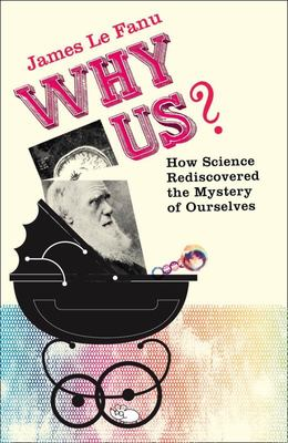 Why Us? How Science Rediscovered the Mystery of Ourselves