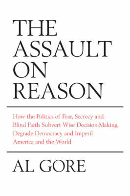 The Assault on Reason: How the Politics of Blind Faith Subvert Wise Decision-Making