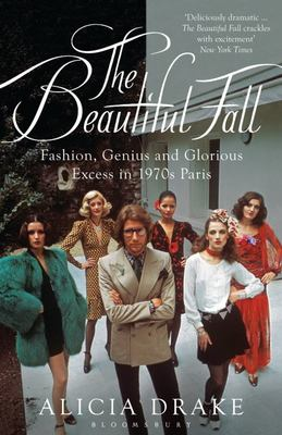 The Beautiful Fall : Fashion, Genius and Glorious Excess in 1970s Paris - Lagerfeld & Yves Saint Laurent