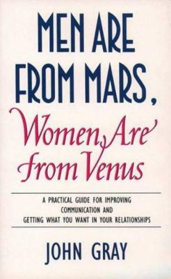 Men are from Mars, Women are from Venus : A Practical Guide for Improving Communication and Getting What You Want in Your Relationships