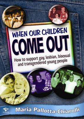 When Our Children Come Out: How to Support Gay, Lesbian, Bisexual and Transgendered Young People
