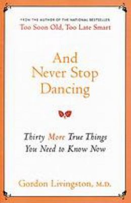 And Never Stop Dancing: Thirty More True Things You Need to Know