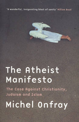 Atheist Manifesto: The Case Against Christianity, Judaism and Islam