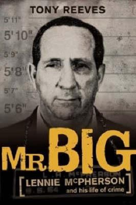 Mr Big: Lennie McPherson and His Life of Crime