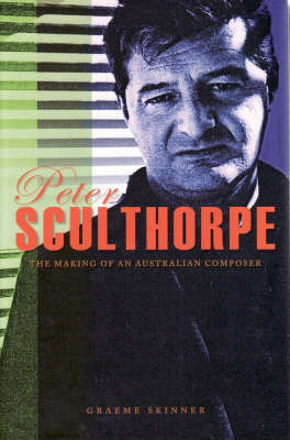 Peter Sculthorpe: The Making of an Australian Composer